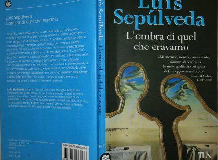 LUIS SEPULVEDA – L'OMBRA DI QUEL CHE ERAVAMO